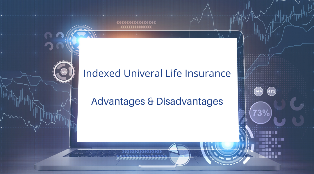 Indexed Universal Life – Advantages and Disadvantages