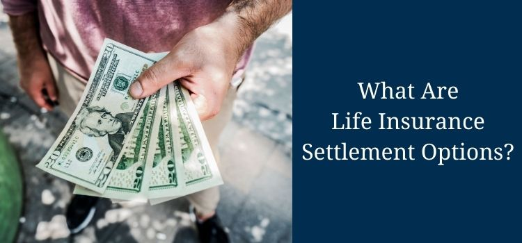 What are Life Insurance Settlement Options? [Life Insurance 101]