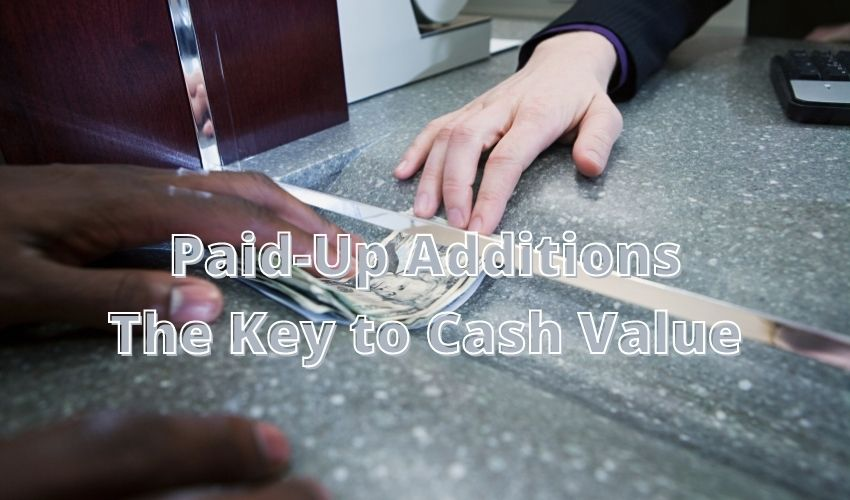 Paid Up Additions | The Key to Cash Value